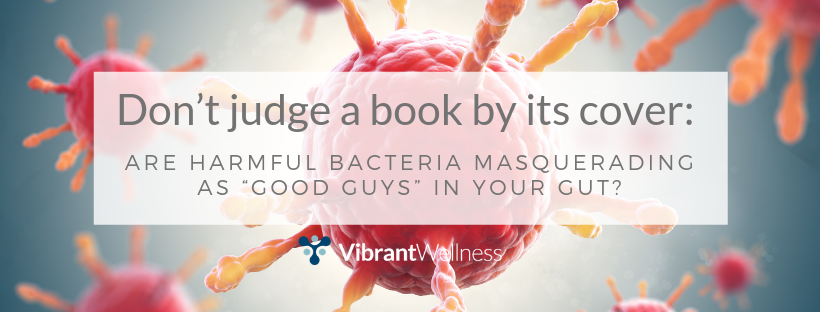 dont-judge-a-book-by-its-cover-are-harmful-bacteria-masquerading-as-good-guys-in-your-gut