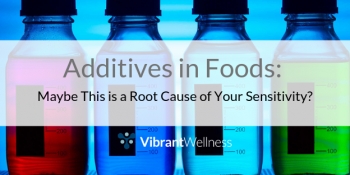 Additives in Foods: Maybe This is a Root Cause of Your Sensitivity?